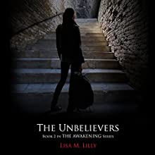 The Unbelievers: The Awakening Series, Book 2 (       UNABRIDGED) by Lisa M. Lilly Narrated by Shiromi Arserio