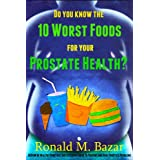 Do You Know the 10 Worst Foods for Your Prostate Health? ~ Ronald M. Bazar