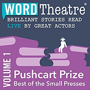 WordTheatre: Pushcart Prize: Best of the Small Presses, Volume 1 Performance