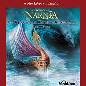 La Travesia del Explorador del Alba: Las Cronicas de Narnia [The Voyage of the Dawn Treader] | [C. S. Lewis]