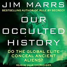 Our Occulted History: Do the Global Elite Conceal Ancient Aliens? (       UNABRIDGED) by Jim Marrs Narrated by Dave Courvoisier