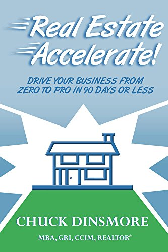 Chuck Dinsmore - Real Estate Accelerate!: Drive Your Business from Zero to Pro in 90 Days or Less (English Edition)