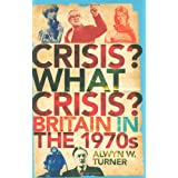 Crisis, What Crisis?: Britain in the 1970sby Alwyn W. Turner