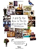 Perfectly Kept House is the Sign of A Misspent Life: How to live creatively with collections, clutter, work, kids, pets, art, etc... and stop worrying about everything being perfectly in its place.