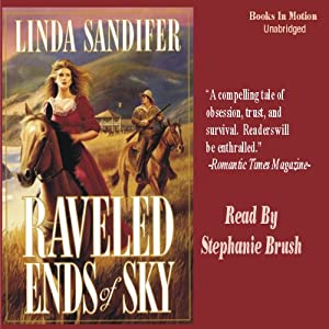 Raveled Ends of Sky: A Women of the West Novel | [Linda Sandifer]