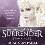 Surrender: The Ferryman & The Flame, Book 1 (       UNABRIDGED) by Rhiannon Paille Narrated by Rachel Siegel