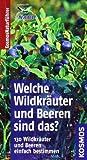 Welche Wildkräuter und Beeren sind das?: Kosmos Basic (Kosmos-Naturführer Basics)