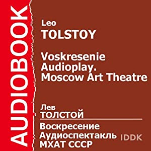 Voskresenie: Moscow Art Theatre Audioplay [Russian Edition] | [Leo Tolstoy]