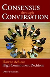 Consensus Through Conversation: How to Achieve High-Commitment Decisions