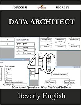 Data Architect 40 Success Secrets - 40 Most Asked Questions On Data Architect - What You Need To Know