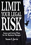 Limit your legal risk:issues and action plans for the business manager