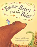 Brave Bitsy and the Bear Angela McAllister