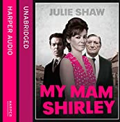 My Mam Shirley: Tales of the Notorious Hudson Family, Book 3 | Julie Shaw