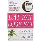 Eat Fat, Lose Fat: The Healthy Alternative to Trans Fats ~ Sally Fallon