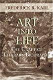 Art Into Life: The Craft of Literary Biography (0974599530) by Karl, Frederick R.