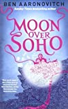 Ben Aaronovitch Moon Over Soho (Rivers of London 2) by Aaronovitch, Ben (2011)