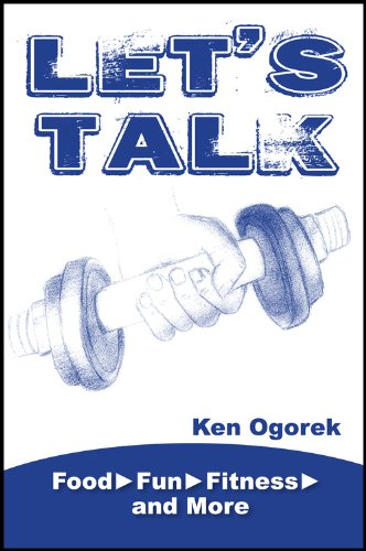Let's Talk: Food, Fun, Fitness, and More, Ken Ogorek