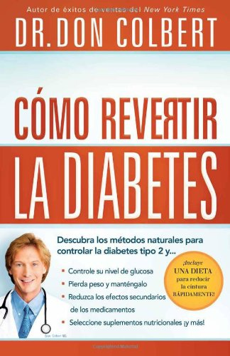 Cómo Revertir La Diabetes: Descubra Los Métodos Naturales Para Controlar La Diabetes Tipo 2 (Spanish Edition)