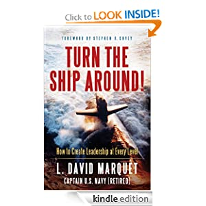 Amazon.com: Turn the Ship Around!: How to Create Leadership at Every Level eBook: David Marquet: Kindle Store