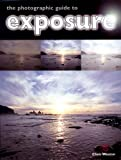 The Photographic Guide to Exposure (1861083874) by Weston, Chris
