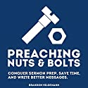 Preaching Nuts & Bolts: Conquer Sermon Prep, Save Time, and Write Better Messages Audiobook by Brandon Hilgemann Narrated by Brandon Hilgemann