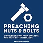 Preaching Nuts & Bolts: Conquer Sermon Prep, Save Time, and Write Better Messages Hörbuch von Brandon Hilgemann Gesprochen von: Brandon Hilgemann