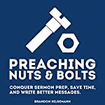 Preaching Nuts & Bolts: Conquer Sermon Prep, Save Time, and Write Better Messages | Brandon Hilgemann