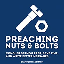 Preaching Nuts & Bolts: Conquer Sermon Prep, Save Time, and Write Better Messages | Livre audio Auteur(s) : Brandon Hilgemann Narrateur(s) : Brandon Hilgemann