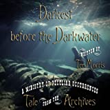 Darkest before the Darkwater (Tale from the Archives)