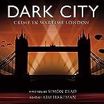 Dark City: Crime in Wartime London | Simon Read