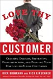 Love thy customer : creating delight, preventing dissatisfaction, and pleasing your hardest-to-please customers /