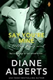 Say You're Mine (Shillings Agency) by Diane Alberts