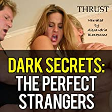 Dark Secrets: The Perfect Strangers (       UNABRIDGED) by Thrust Narrated by Alexandria Blackstone