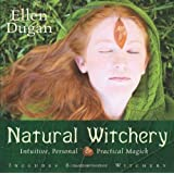 Natural Witchery: Intuitive, Personal & Practical Magick ~ Ellen Dugan