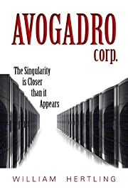 Avogadro Corp: The Singularity Is Closer Than It Appears (Singularity Series)