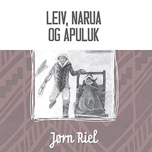 Leiv, Narua og Apuluk [Liev, Narua, and Apuluk] | [Jørn Riel]