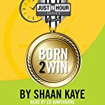 Born2Win: Winners choose to win! | Shaan Kaye