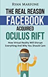 The Real Reason Facebook Acquired Oculus Rift: How Virtual Reality Will Disrupt Everything And Why You Should Care (Englis...