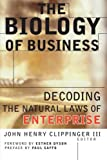 The Biology of Business: Decoding the Natural Laws of Enterprise (078794324X) by John Henry Clippinger III