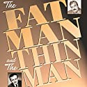The Fat Man and the Thin Man  by Dashiell Hammett, Milton Lewis Narrated by J. Scott Smart, William Powell, Les Damon, Les Tremayne, Myrna Loy, Claudia Morgan