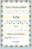 img - for Just A Horse Called Sulie: And Other Love Stories book / textbook / text book