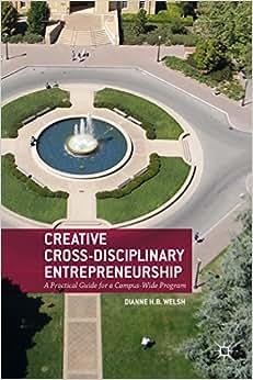 Creative Cross-Disciplinary Entrepreneurship: A Practical Guide For A Campus-Wide Program
