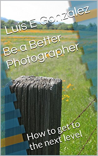 Be a Better Photographer: How to get to the next level