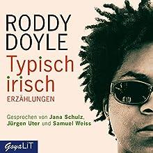 Typisch irisch Hörbuch von Roddy Doyle Gesprochen von: Jana Schulz, Samuel Weiss, Jürgen Uter