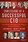 img - for Confessions of a Successful CIO: How the Best CIOs Tackle Their Toughest Business Challenges book / textbook / text book