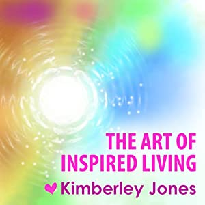 The Art of Inspired Living: A Workshop and Meditation from Kimberley Jones | [Kimberley Jones]