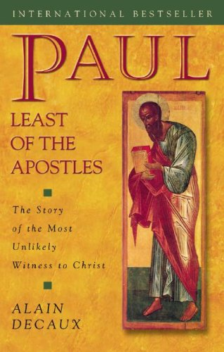 Paul, Least of the Apostles: The Story of the Most Unlikely Witness to Christ, ALAIN DECAUX