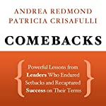 Comebacks: Powerful Lessons from Leaders Who Endured Setbacks and Recaptured Success on Their Terms | Andrea Redmond,Patricia Crisafulli