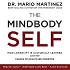 The MindBody Self: How Longevity Is Culturally Learned and the Causes of Health Are Inherited Hörbuch von Mario Martinez Gesprochen von: Mario Martinez