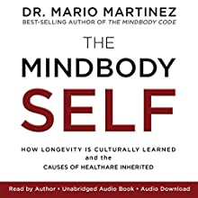 The MindBody Self: How Longevity Is Culturally Learned and the Causes of Health Are Inherited Audiobook by Mario Martinez Narrated by Mario Martinez